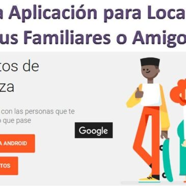 Nueva Aplicacion de Google Como Saber Donde Estan tus Familiares