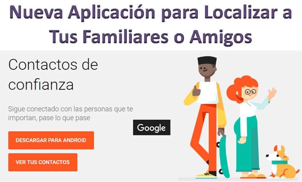 Nueva Aplicación de Google para Localizar a Tus Familiares, Amigos, Novio, Hijo